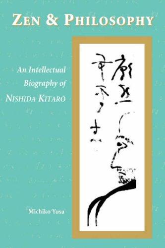 Zen and Philosophy: An Intellectual Biography of Nishida Kitarō
