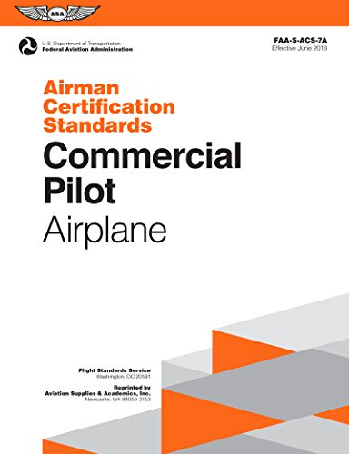 Commercial Engine - Commercial Pilot Airman Certification Standards - Airplane: FAA-S-ACS-7A, for Airplane Single- and Multi-Engine Land and Sea (Airman Certification Standards Series)
