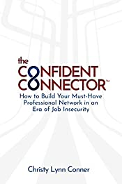The Confident ConnectorTM: How to Build Your Must-Have Professional Network in an Era of Job Insecurity