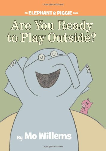 Are You Ready to Play Outside? (An Elephant and Piggie Book) cover
