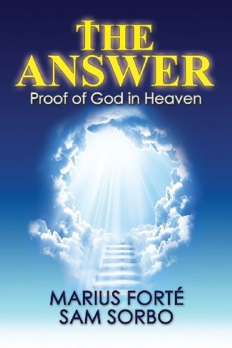 The Answer: Proof of God in Heaven by Marius Forte (2013-10-31)