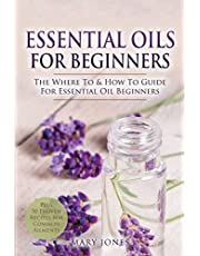 Essential Oils for Beginners: The Where To & How To Guide For Essential Oil Beginners (1)