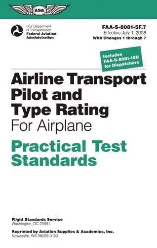 Airline Transport Pilot and Type Rating Practical Test Standards for Airplane: FAA-S-8081-5F (July 2008; including Changes 1 through 7) (Practical Test Standards series) (Types Aircraft Airlines United)