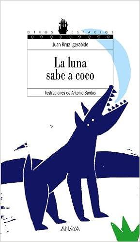 La luna sabe a coco Literatura Juvenil A Partir De 12 Años - Otros Espacios Poesía: Amazon.es: Kruz Igerabide, Juan, Santos, Antonio: Libros