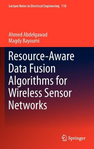 Resource-Aware Data Fusion Algorithms for Wireless Sensor Networks by Ahmed Abdelgawad , Magdy Bayoumi, Publisher : Springer