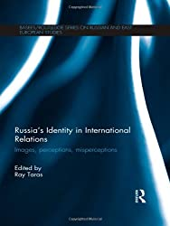 Russia's Identity in International Relations: Images, Perceptions, Misperceptions (BASEES/Routledge Series on Russian and East European Studies)
