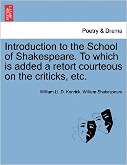 Introduction to the School of Shakespeare. To which is added a retort courteous on the criticks, etc.