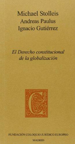 El Derecho Constitucional De La Globalización por Ignacio,Gutiérrez Gutiérrez; Michael, Stolleis; Andreas, Paulus