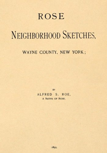 Download Rose Neighborhood Sketchs, Wayne County, New York;: with Glimpses of the Adjacent Towns: Butler, Wolcott, Huron, Sodus, Lyons and Savannah ebook