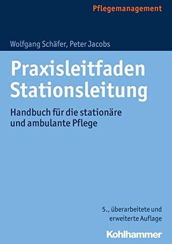 Praxisleitfaden Stationsleitung: Handbuch für die stationäre und ambulante Pflege Taschenbuch – 24. Februar 2016 Wolfgang Schäfer Peter Jacobs Kohlhammer W. GmbH