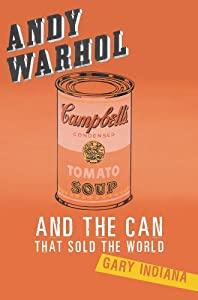 Andy Warhol and the Can that Sold the World by Gary Indiana (2010-02-09) by Basic Books