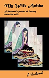 My Wife Anitha: A husband's journal of fantasy about his wife