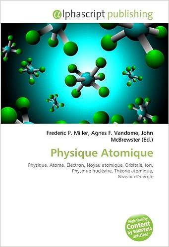 Lire un Physique Atomique: Physique, Atome, Électron, Noyau atomique, Orbitale, Ion, Physique nucléaire, Théorie atomique, Niveau d'énergie pdf epub