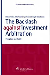 The Backlash Against Investment Arbitration: Perceptions and Reality Ebook Kindle Edition