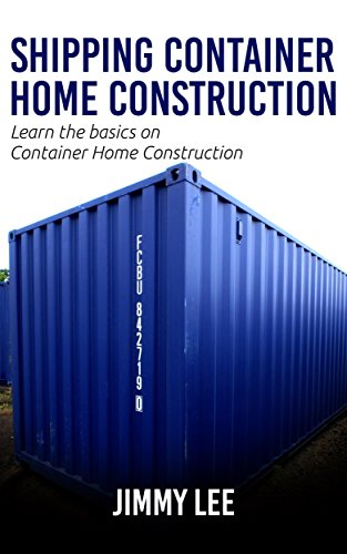 Shipping Container Home Construction:A step by step guide to building your shipping container home (Building A Container House Step By Step)