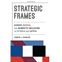 Strategic Frames: Europe, Russia, and Minority Inclusion in Estonia and Latvia