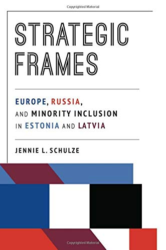 Download Strategic Frames: Europe, Russia, and Minority Inclusion in Estonia and Latvia (Russian and East European Studies) ebook