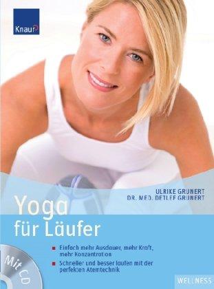 Yoga für Läufer: Einfach mehr Ausdauer, mehr Kraft, mehr Konzentration Schneller und besser laufen mit der perfekten Atemtechnik
