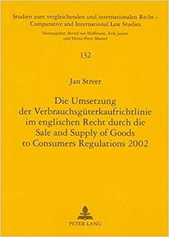 Book Die Umsetzung der Verbrauchsgüterkaufrichtlinie im englischen Recht durch die Sale and Supply of Goods to Consumers Regulations 2002 (Studien zum ... International Law Studies) (German Edition)