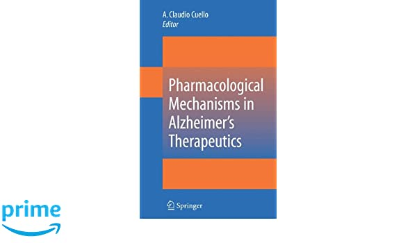 pharmacological mechanisms in alzheimer s therapeutics cuello claudio