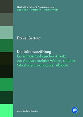 Die Lebenserzählung: Ein ethnosoziologischer Ansatz zur Analyse sozialer Welten, sozialer Situationen und sozialer Abläufe (Qualitative Fall- und Prozessanalysen.)