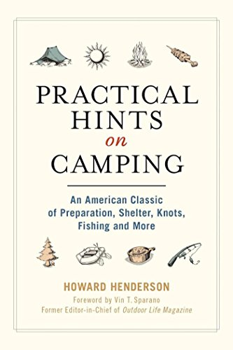 Practical Hints on Camping: An American Classic of Preparation, Shelter, Knots, Fishing, and - Packing Trip Checklist Camping