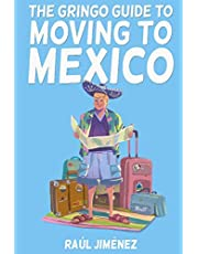 The Gringo Guide To Moving To Mexico.: Everything You Need To Know Before Moving To Mexico.