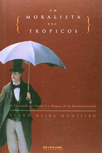 Um Moralista nos Tropicos: O Visconde de Cairu e o Duque de La Rochefocauld (Portuguese Edition)