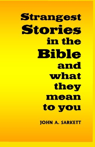 Strangest Stories in the Bible: and what they mean to you