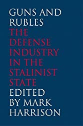 Guns and Rubles: The Defense Industry in the Stalinist State (Yale-Hoover Series on Stalin, Stalinism, and the Cold War) (The Yale-Hoover Series on Stalin, Stalinism, and the Cold War)