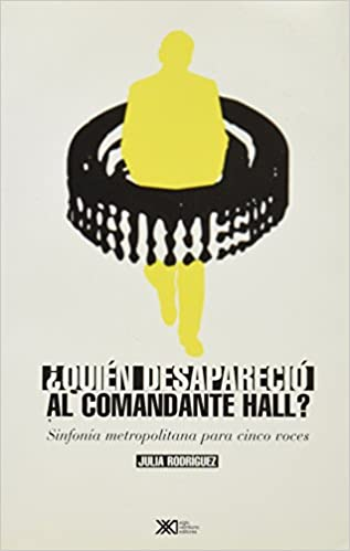 Quien desaparecio al comandante Hall? Sinfonia metropolitana para cinco voces (Spanish Edition): Julia Rodriguez: 9789682321429: Amazon.com: Books
