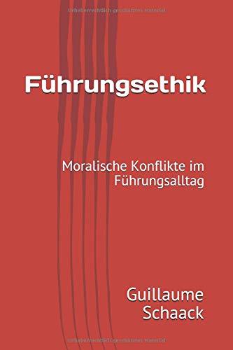 Führungsethik: Moralische Konflikte im Führungsalltag Taschenbuch – 14. September 2018 Guillaume Schaack Independently published 1723715212
