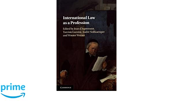b8f8a18ad87f88 International Law as a Profession  Jean d Aspremont, Tarcisio Gazzini,  André Nollkaemper, Wouter Werner  9781107140394  Amazon.com  Books