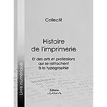 Histoire de l'imprimerie et des arts et professions qui se rattachent à la typographie… (French Edition)
