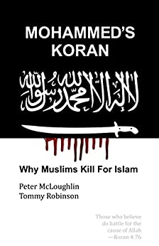 Mohammed's Koran: Why Muslims Kill For Islam by [McLoughlin, Peter, Robinson, Tommy]