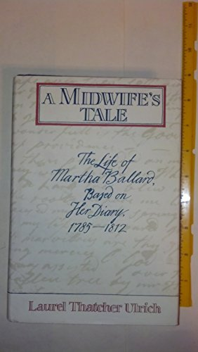 a midwifes tale Martha moore ballard (1735 – may 1812) was an american midwife and healer  unusually for  ballard was made famous by the publication of a midwife's tale:  the life of martha ballard based on her diary, 1785–1812 by historian laurel.