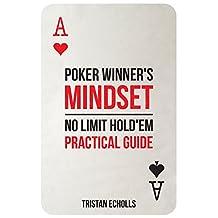 Poker Winner's Mindset: No Limit Hold'Em Practical Guide: (Poker Hands, Poker Math, Poker Mental Aspects and Strategy, Poker and Money Management)