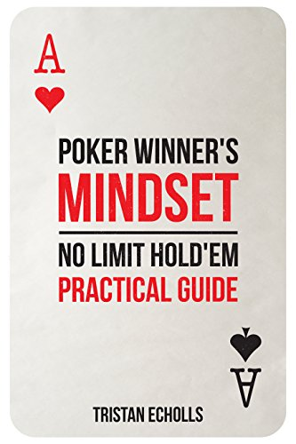Poker Winner's Mindset: No Limit Hold'Em Practical Guide: (Poker Hands, Poker Math, Poker Mental Aspects and Strategy, Poker and Money Management)