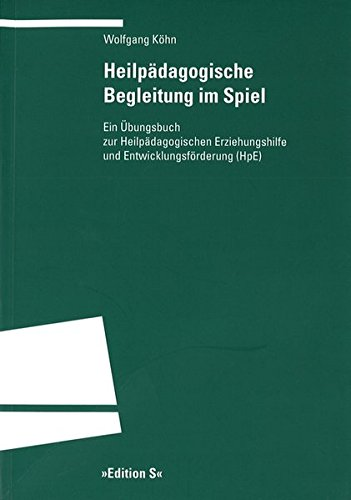 Heilpädagogische Begleitung im Spiel: Ein Übungsbuch zur Heilpädagogischen Erziehungshilfe und Entwicklungsförderung (HpE) (Programm Edition S)