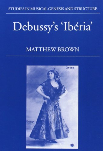 Debussy's Ibéria (Studies In Musical Genesis, Structure, and Interpretation) by Matthew Brown