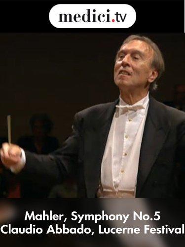 Mahler, Symphony No.5 - Claudio Abbado, Lucerne Festival