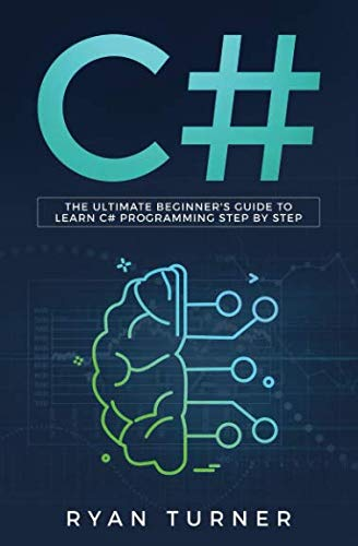C#: The Ultimate Beginner's Guide to Learn C# Programming Step by -