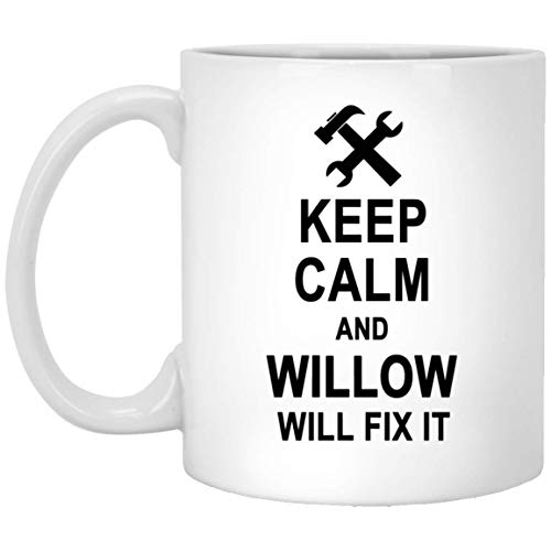 Keep Calm And Willow Will Fix It Coffee Mug Funny - Anniversary Birthday Gag Gifts for Willow Men Women - Halloween Christmas Gift Ceramic Mug Tea Cup White 11 Oz