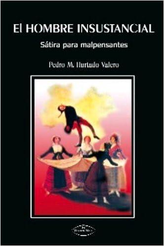 EL HOMBRE INSUSTANCIAL 2ª Edición: Amazon.es: Pedro M. Hurtado Valero: Libros