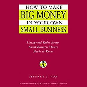 How to Make Big Money In Your Own Small Business Audiobook