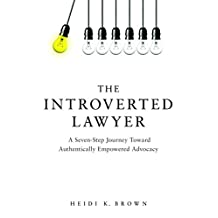 The Introverted Lawyer: A Seven Step Journey Toward Authentically Empowered Advocacy