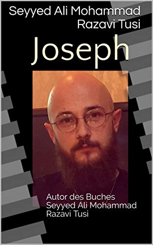 Joseph: Autor des Buches Seyyed Ali Mohammad Razavi Tusi (German Edition)