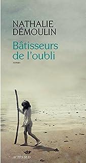 Bâtisseurs de l'oubli : roman, Démoulin, Nathalie