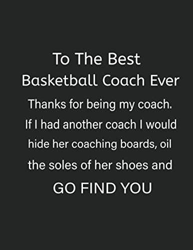 To The Best Basketball Coach Ever Thanks For Being My Coach: Basketball Drills Plays And Strategies Academic Planner For Women 2019-2020