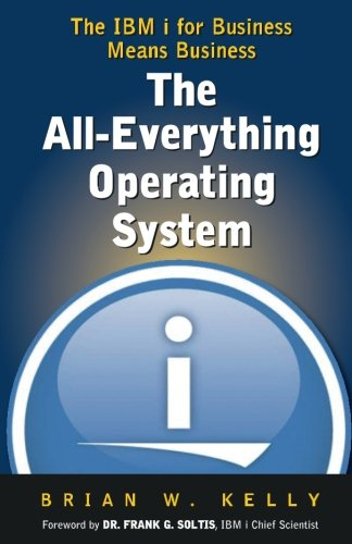 The All-Everything Operating System: IBM i for Business Means Business!!!